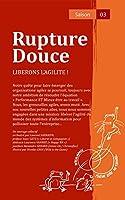Rupture Douce - Saison 03: Lib�rons l'agilit� !