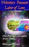 Voluntary Peasants Labor of Love, Part 2: The Farm Commune, Year One (Voluntary Peasants, Labor of Love)
