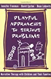 img - for Playful Approaches to Serious Problems: Narrative Therapy with Children and their Families (Norton Professional Books) book / textbook / text book