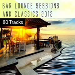 Bar Lounge Sessions & Classics 2012 - 80 Tracks