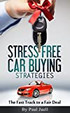 Stress Free Car Buying Strategies: The Fast Track to a Fair Deal