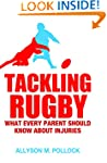 Tackling Rugby: What Every Parent Sho...