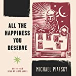 All the Happiness You Deserve | Michael Piafsky