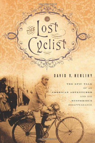 The Lost Cyclist: The Epic Tale of an American Adventurer and His Mysterious Disappearance by David Herlihy [book cover]