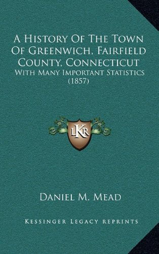 A History of the Town of Greenwich, Fairfield County, Connecticut: With Many Important Statistics (1857)