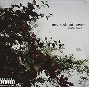 Never Shout Never - What Is Love - Amazon.com Music