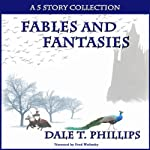 Fables and Fantasies: A 5 Story Collection | Dale T. Phillips
