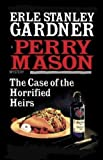 The Case of the Horrified Heirs (Perry Mason Series Book 73)