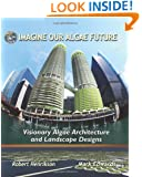 Imagine Our Algae Future: Visionary Algae Architecture and Landscape Design