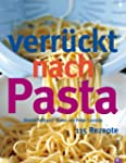 Verr�ckt nach Pasta. 115 Rezepte
