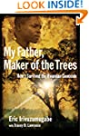 My Father, Maker of the Trees: How I...