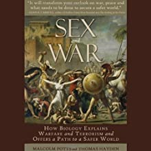 Sex and War: How Biology Explains Warfare and Terrorism and Offers a Path to a Safer World (       UNABRIDGED) by Malcom Potts, Thomas Hayden Narrated by Dennis Holland