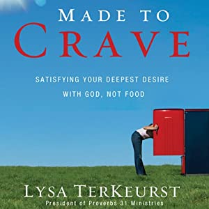 Made to Crave: Satisfying Your Deepest Desire with God, Not Food | [Lysa TerKeurst]