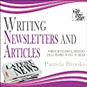 Writing Newsletters and Articles: Write Successful Articles That People Want to Read Audiobook by Pamela Brooks
