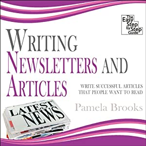 Writing Newsletters and Articles: Write Successful Articles That People Want to Read | [Pamela Brooks]