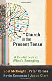 Church in the Present Tense: A Candid Look at What's Emerging (emersion: Emergent Village resources for communities of faith) (1587432994) by Scot McKnight