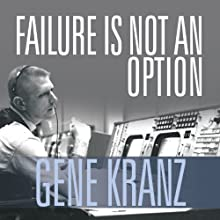 Failure Is Not an Option: Mission Control from Mercury to Apollo 13 and Beyond (       UNABRIDGED) by Gene Kranz Narrated by Danny Campbell