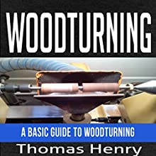 Woodturning: A Basic Guide to Woodturning Audiobook by Thomas Henry Narrated by Millian Quinteros