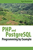 PHP and PostgreSQL Programming By Example (English Edition)