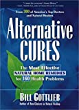 By Bill Gottlieb: Alternative Cures: The Most Effective Natural Home Remedies for 160 Health Problems