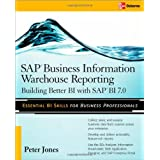 "SAP Business Information Warehouse Reporting: Building Better BI with SAP BI 7.0: Building Better BI with SAP Bl 7.0von ""Peter Jones"""