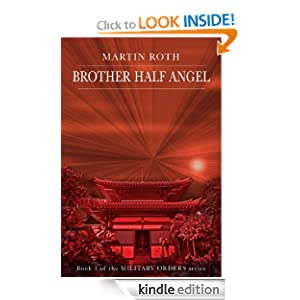 Free Kindle Book: Brother Half Angel (Military Orders), by Martin Roth. Publication Date: December 28, 2011