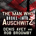 The Man Who Broke into Auschwitz: A True Story of World War II (       UNABRIDGED) by Denis Avey, Rob Broomby Narrated by James Langton