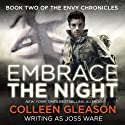Embrace the Night: Envy Chronicles, Book 2 Audiobook by Joss Ware, Colleen Gleason Narrated by Sebastian Fields