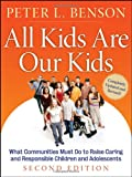 img - for All Kids Are Our Kids: What Communities Must Do to Raise Caring and Responsible Children and Adolescents, 2nd Edition book / textbook / text book
