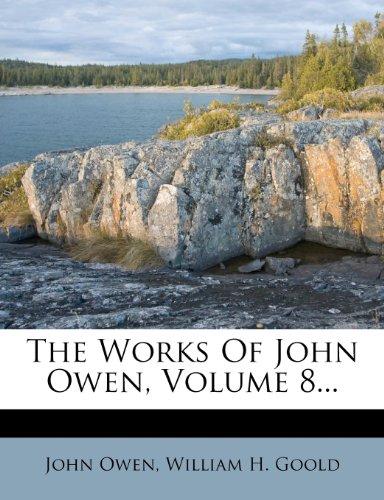 The Works Of John Owen, Volume 8...