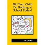 Did Your Child Do Nothing at School Today?by Pat Coates