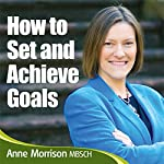 How to Set and Achieve Goals: A 7-step plan to leading the life you want | Anne Morrison