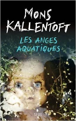 Les anges aquatiques de Mons Kallentoft