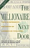 The Millionaire Next Door: The Surprising Secrets of America's Wealthy: Written by Thomas J. Stanley, 2003 Edition, Publisher: MJF Books [Hardcover]