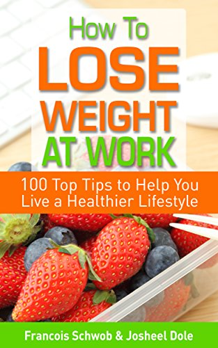 how-to-lose-weight-at-work-100-top-tips-to-help-you-live-a-healthier-lifestyle
