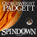 Spindown (       UNABRIDGED) by George Wright Padgett Narrated by Andrew Mcferrin