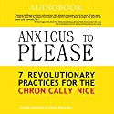 Anxious to Please: 7 Revolutionary Practices for the Chronically Nice (       UNABRIDGED) by Craig English, James Rapson Narrated by Arika Escalona