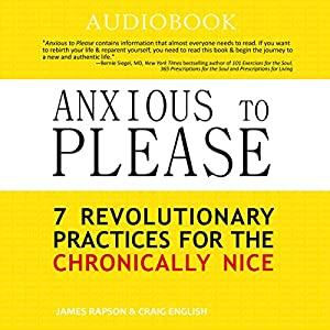 Anxious to Please: 7 Revolutionary Practices for the Chronically Nice Audiobook