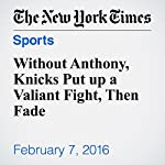 Without Anthony, Knicks Put up a Valiant Fight, Then Fade | Andrew Keh