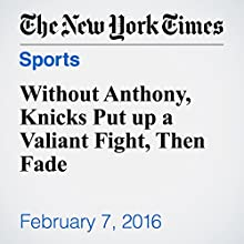 Without Anthony, Knicks Put up a Valiant Fight, Then Fade Other by Andrew Keh Narrated by Paul Ryden