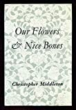 Our flowers & nice bones (0852460465) by Middleton, Christopher