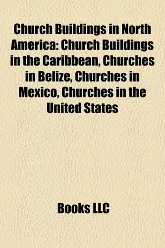 Church Buildings in North America: Church Buildings in the Caribbean, Churches in Belize, Churches in Mexico, Churches in the United States