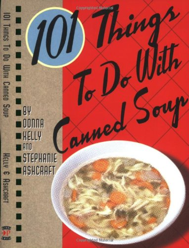 101 Things to Do with Canned Soup
