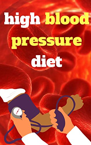 High blood pressure diet: Cure High Blood Pressure -  21 of the most powerful hypertension crushing recipes - High blood pressure diet (How To Treat High Blood Pressure compare prices)