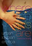 Where The Girls Are: Urban Lesbian Erotica