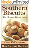 Southern Biscuits :The Ultimate Recipe Guide - Over 30 Delicious & Best Selling Recipes (English Edition)