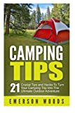 Camping Tips: 21 Crucial Tips and Hacks to Turn Your Camping Trip Into the Ultimate Outdoor Adventure (Camping, Camping Tips, Outdoor Adventure, Crucial Tips, Outdoor Living)