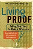 img - for Living Proof: Telling Your Story to Make a Difference - Essential Skills for Advocates and Spokespersons book / textbook / text book