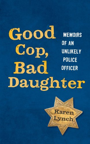 Good Cop, Bad Daughter: Memoirs of an Unlikely Police Officer