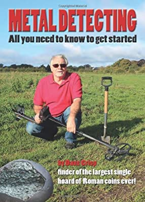 Metal Detecting - All You Need to Know to Get Started de Dave Crisp